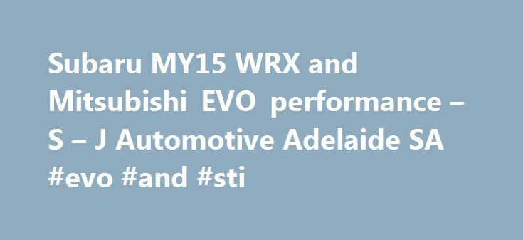 Subaru MY15 WRX and Mitsubishi EVO performance – S – J Automotive Adelaide SA #evo #and #sti http://santa-ana.nef2.com/subaru-my15-wrx-and-mitsubishi-evo-performance-s-j-automotive-adelaide-sa-evo-and-sti/  #Subaru WRX and Mitsubishi EVO performance – S J Automotive Adelaide Welcome to S J Automotive. S J Automotive was established in 1995 and has evolved into a specialist Subaru EVO Performance and Servicing Centre providing Handbook Servicing and supply of a carefully chosen range of…