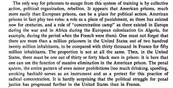 """""""The only way for prisoners to escape from this system of training is by collective action, political organization, rebellion. It appears that the American prison, much more easily than European prisons, can be a place for political action. American prisons in fact play two roles: a role as a place of punishment, as there has existed now for centuries, and a role of 'concentration camp'..."""" ~ Michel Foucault, """"Michel Foucault on Attica: with John K. Simon"""
