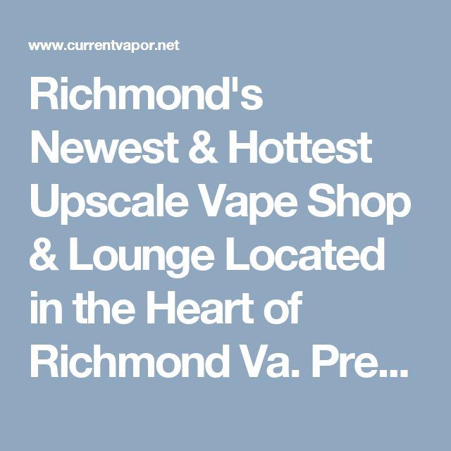 Richmond's Newest & Hottest Upscale Vape Shop & Lounge Located in the Heart of Richmond Va. Premium E-Liquids, Tanks, Mods, RDA's and More!! http://www.currentvapor.net
