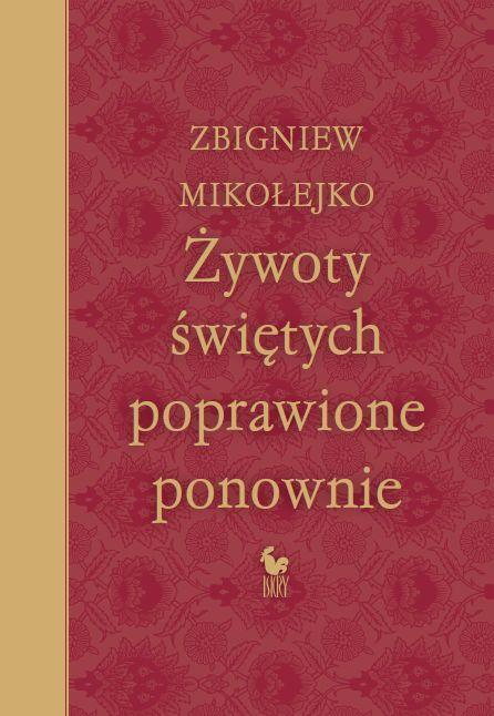 """""""Żywoty świętych poprawione ponownie"""" Zbigniew Mikołejko Cover by Andrzej Barecki Published by Wydawnictwo Iskry 2017"""
