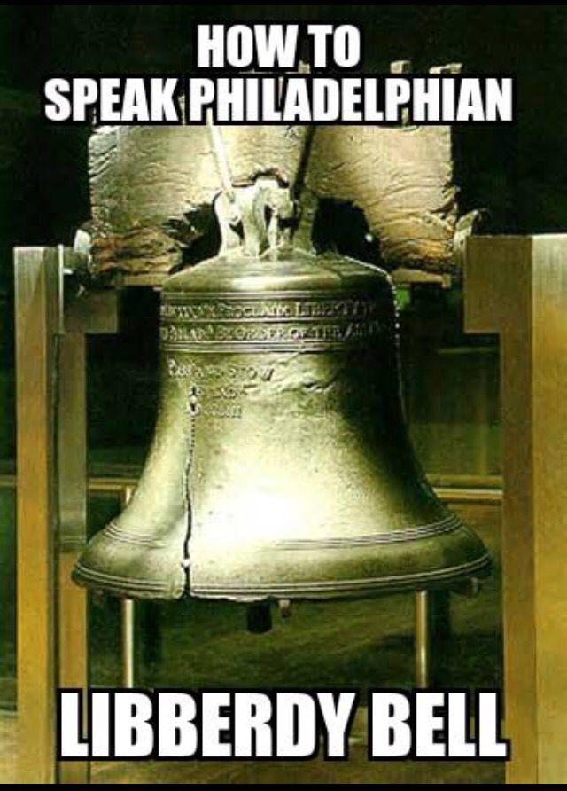 Philadelphia, Liberty Bell, how to speak Philadelphian