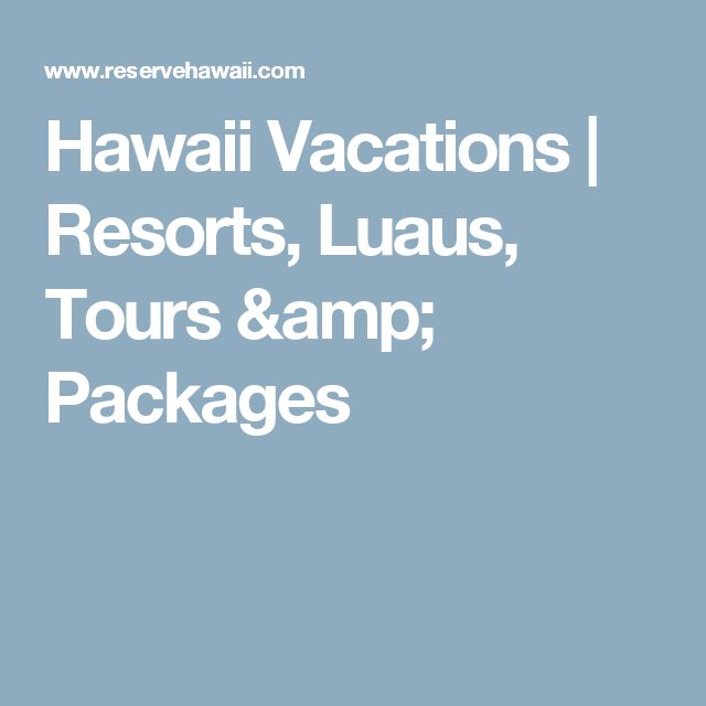 Hawaii Vacations | Resorts, Luaus, Tours & Packages