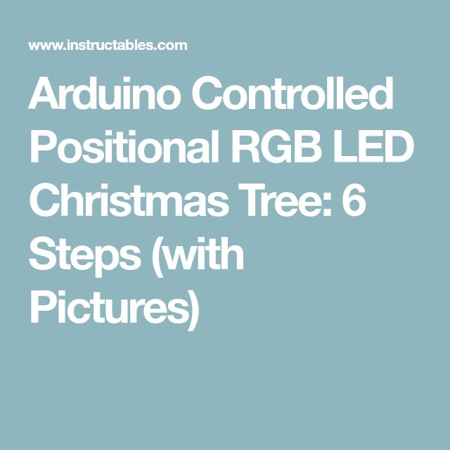Arduino Controlled Positional RGB LED Christmas Tree: 6 Steps (with Pictures)