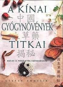 Könyv: A kínai gyógynövények titkai Stefan Chmelik | Ezokönyvek Keleverustól - Ezoterikus könyvek, ezoterikus pszichológia könyvek és természetgyógyászat könyvek webáruháza