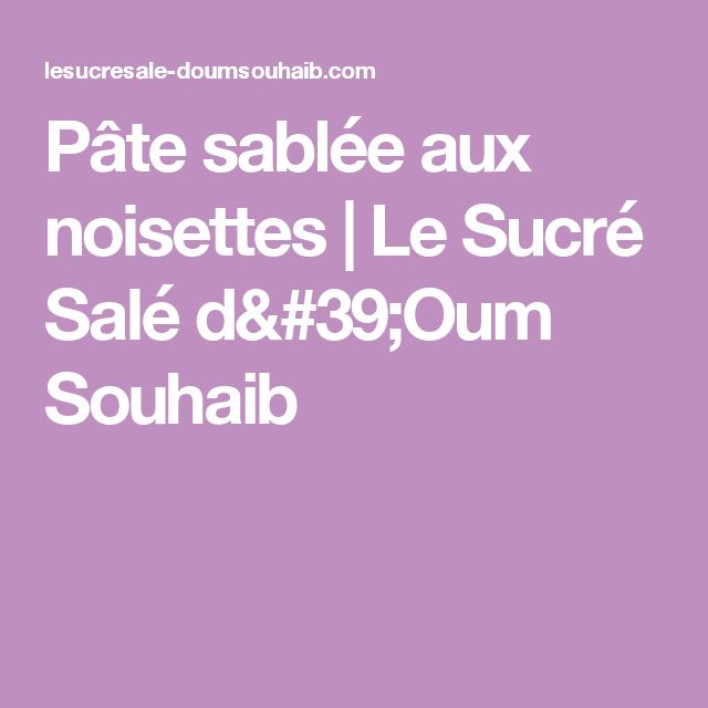 Pâte sablée aux noisettes   Le Sucré Salé d'Oum Souhaib