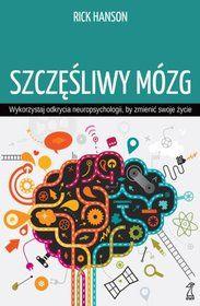 Szczęśliwy mózg. Wykorzystaj odkrycia neuropsychologii, by zmienić swoje życie - Hanson Rick za 36,49 zł | Książki empik.com