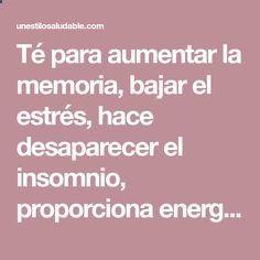 Té para aumentar la memoria, bajar el estrés, hace desaparecer el insomnio, proporciona energía, mejora la circulación y los nervios - Un Estilo SaludableUn Estilo Saludable