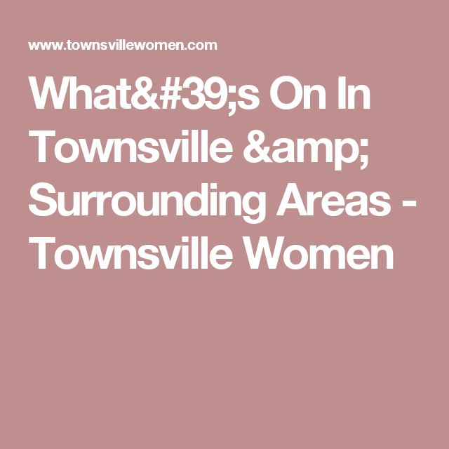 What's On In Townsville & Surrounding Areas - Townsville Women