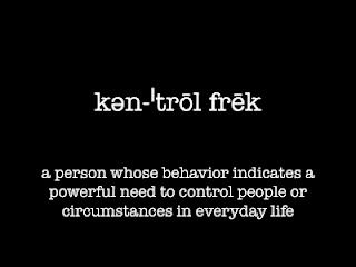control freak = I know several people who fit this description.  (maybe even at times me)