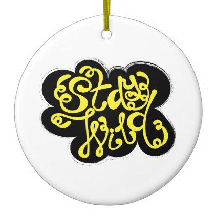 Stay Wild Ceramic Ornament - calligraphy gifts custom personalize diy create your own