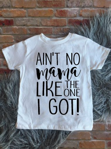 Aint no MAMA like the one I got, Toddler Shirt, Baby Shirt, Boys clothing, girls clothing, cute baby clothes, funny shirt, sale kids shirt. by KyCaliDesign on Etsy
