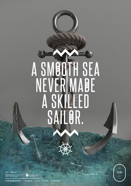 A smooth sea never made a skilled sailor.
