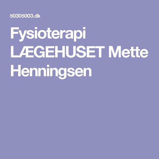 Fysioterapi LÆGEHUSET Mette Henningsen