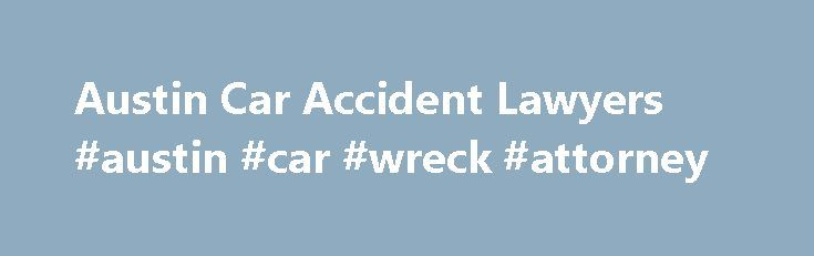 Austin Car Accident Lawyers #austin #car #wreck #attorney http://minneapolis.remmont.com/austin-car-accident-lawyers-austin-car-wreck-attorney/  What can wehelp you with? 3. 35 Years of Experience 4. Thorough Knowledge Of Travis Court System 5. FREE Consultation Call us now and let us start defending your interests. According to the National Highway Traffic Administration, a car accident happens every 45 seconds. Car accidents are very common in Austin, Texas and while some of these…