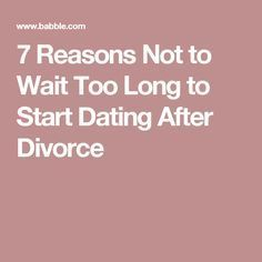 Long Again To Dating Divorce After How Start