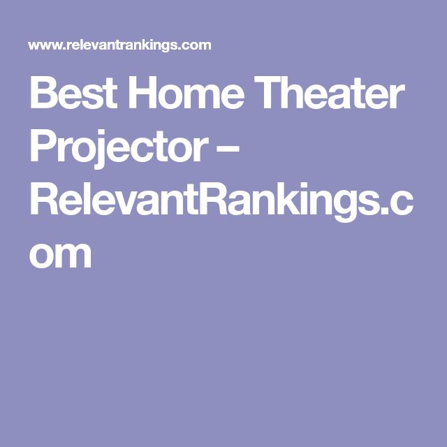 Best Home Theater Projector – RelevantRankings.com