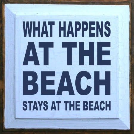 what happens at the beach stays at the beach