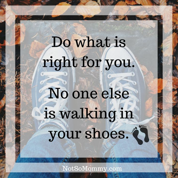 Do what is right for you. | Find more inspiration at Not So Mommy... | Inspirational Quotes | Motivational Quotes | Quotes about strength | Sassy Quotes | Quotes to live by | Positive Quotes | Confidence Quotes | Life Quotes | Beautiful Truths | Strong Women Quotes | Encouragement Quotes | Childless Perspective | Childless Truths | Childless Thoughts | Overcoming Infertility | Infertility Truths | Infertility Encouragement | Infertility Support | Infertility Inspiration