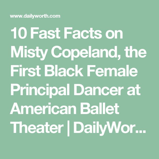10 Fast Facts on Misty Copeland, the First Black Female Principal Dancer at American Ballet Theater | DailyWorth