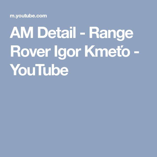 AM Detail - Range Rover Igor Kmeťo - YouTube