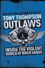 Outlaws: Inside the Hell's Angel Biker Wars Tony Thompson
