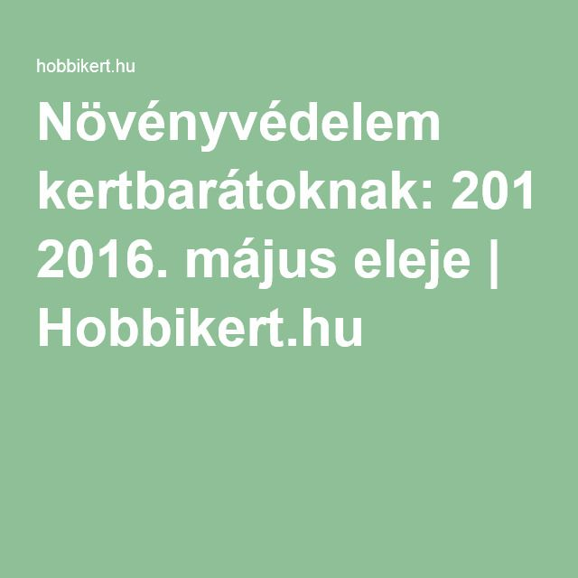 Növényvédelem kertbarátoknak: 2016. május eleje   Hobbikert.hu