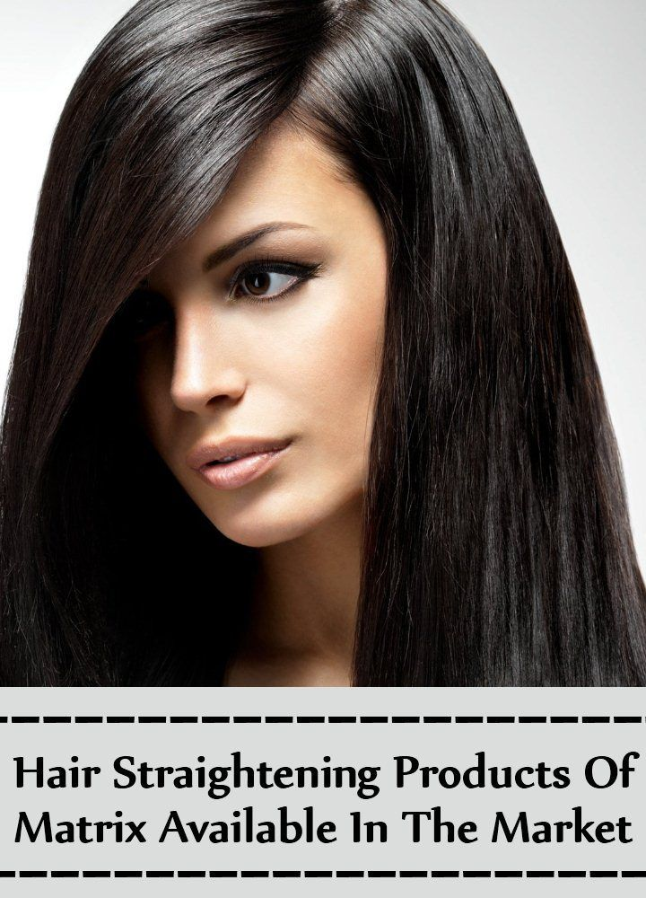 5 Hair Straightening Products Of Matrix Available In The Market