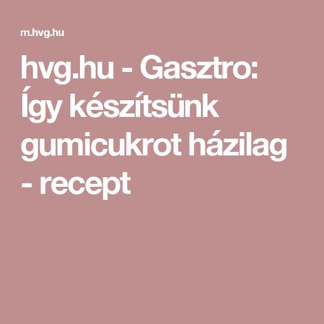 hvg.hu - Gasztro: Így készítsünk gumicukrot házilag - recept