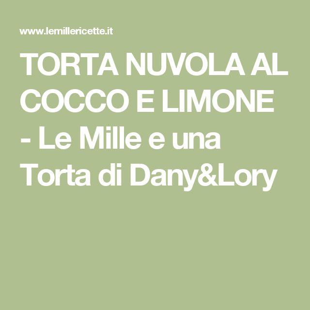 TORTA NUVOLA AL COCCO E LIMONE - Le Mille e una Torta di Dany&Lory