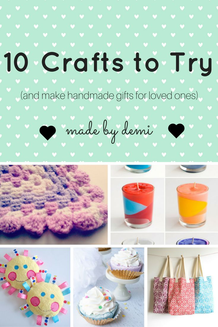10 CRAFTS TO TRY { AND MAKE HANDMADE GIFTS FOR LOVED ONES. EASY CRAFTS TO TRY OUT. LEARN A NEW HOBBY!