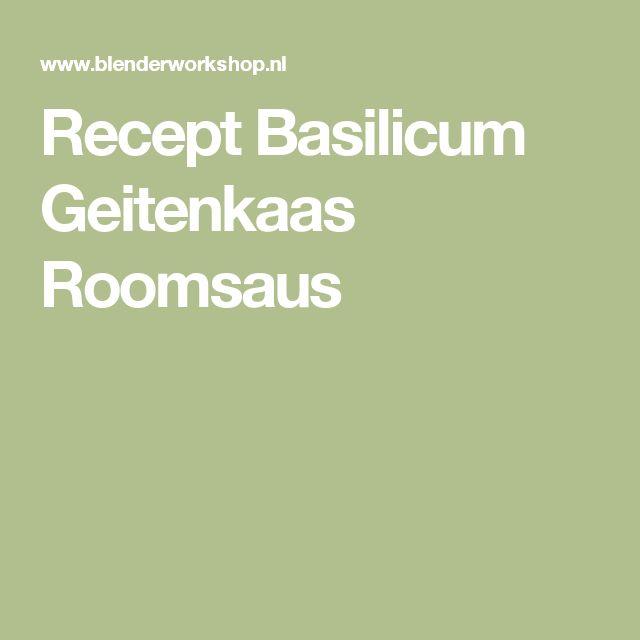 Recept Basilicum Geitenkaas Roomsaus