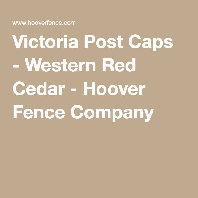 Flat top copper: Victoria Post Caps - Western Red Cedar - Hoover Fence Company