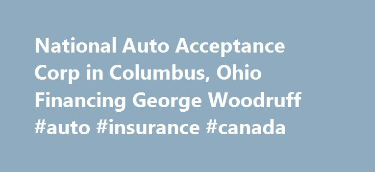 National Auto Acceptance Corp in Columbus, Ohio Financing George Woodruff #auto #insurance #canada http://philippines.remmont.com/national-auto-acceptance-corp-in-columbus-ohio-financing-george-woodruff-auto-insurance-canada/  #national auto finance # Visit our financial Blog. A good credit score can help you get the best rates on mortgages, auto loans, and other types of credit. If your score is poor, you will find it difficult to qualify for credit and may pay outrageous interest rates on…