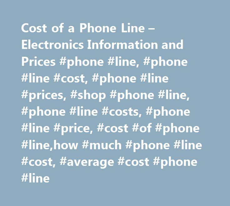 Cost of a Phone Line – Electronics Information and Prices #phone #line, #phone #line #cost, #phone #line #prices, #shop #phone #line, #phone #line #costs, #phone #line #price, #cost #of #phone #line,how #much #phone #line #cost, #average #cost #phone #line http://omaha.remmont.com/cost-of-a-phone-line-electronics-information-and-prices-phone-line-phone-line-cost-phone-line-prices-shop-phone-line-phone-line-costs-phone-line-price-cost-of-phone-lineh/  # Phone Line Cost While many households…