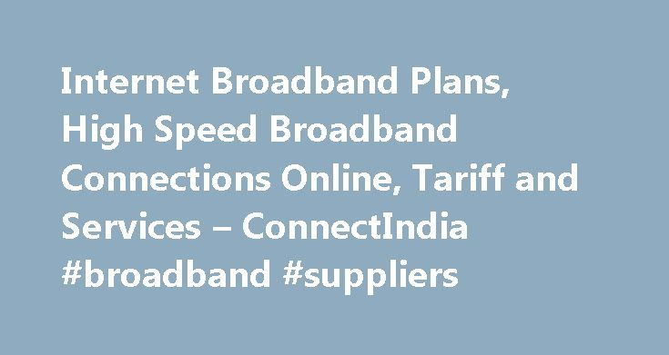 Internet Broadband Plans, High Speed Broadband Connections Online, Tariff and Services – ConnectIndia #broadband #suppliers http://broadband.remmont.com/internet-broadband-plans-high-speed-broadband-connections-online-tariff-and-services-connectindia-broadband-suppliers/  #connect broadband internet plans # Broadband Tikona Broadband Plans Connectindia is an exclusive one stop destination for all customers who are looking for Broadband services. We offer a wide range of Broadband services…