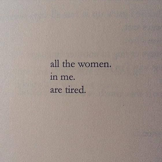 Mother. Wife. Student. Friend. Supporter. Cheerleader. All of us, we're exhausted Nayyirah Waheed