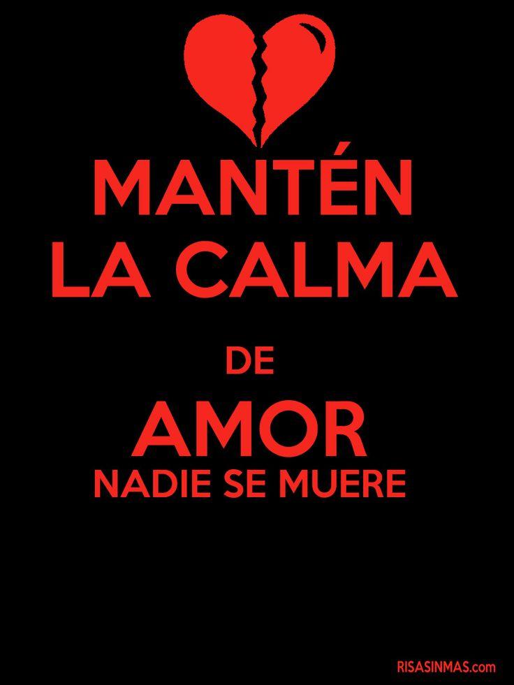 Mantén la calma de amor nadie se muere.