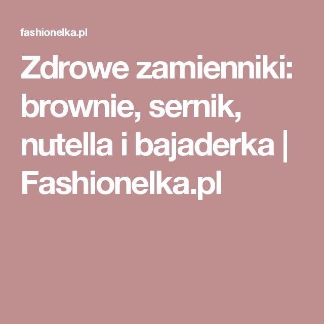 Zdrowe zamienniki: brownie, sernik, nutella i bajaderka |  Fashionelka.pl
