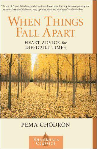 When Things Fall Apart: Heart Advice for Difficult Times by Pema Chödrön