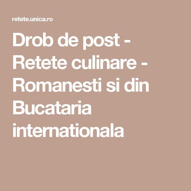 Drob de post - Retete culinare - Romanesti si din Bucataria internationala