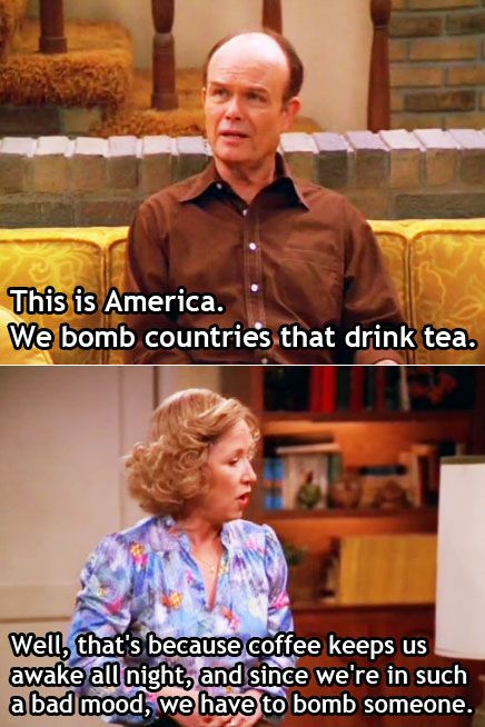 love that 70's show. if my mom drank alcohol her and kitty foreman would be the same person, no joke. love it :)