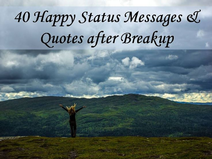 Please read and share our collection of 40 Happy status after breakup