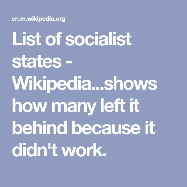 List of socialist states - Wikipedia...shows how many left it behind because it didn't work.