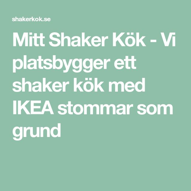 Mitt Shaker Kök - Vi platsbygger ett shaker kök med IKEA stommar som grund