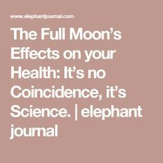 The Full Moon's Effects on your Health: It's no Coincidence, it's Science. | elephant journal
