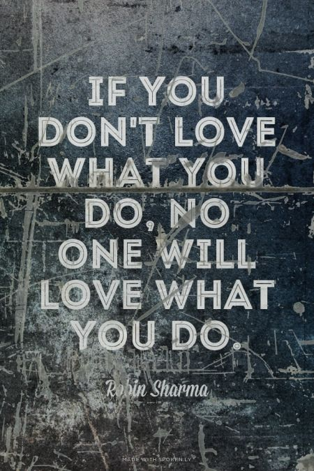If you don't love what you do, no one will love what you do. - Robin Sharma   Shehzad made this with Spoken.ly