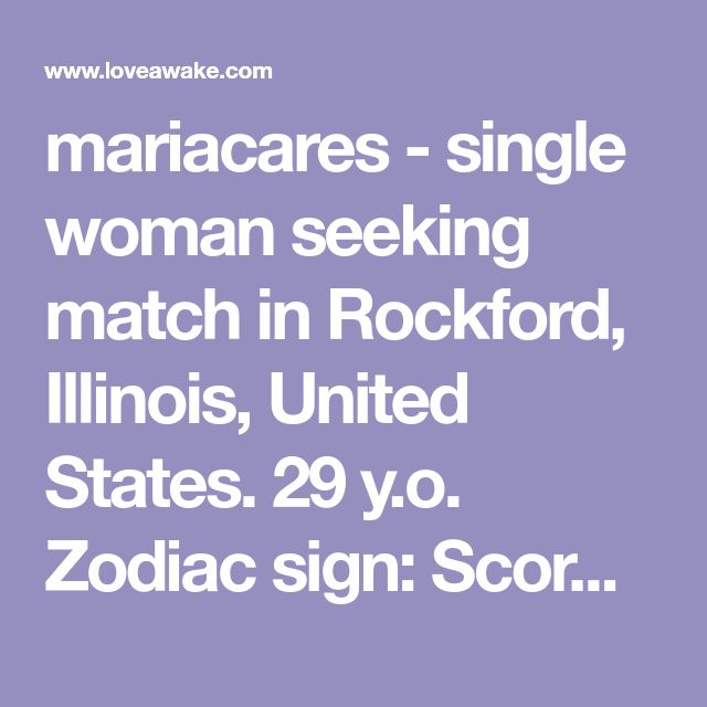 mariacares - single woman seeking match in Rockford, Illinois, United States. 29 y.o. Zodiac sign: Scorpio.  | Nigerian scammer 419 | romance scams | dating profile with fake picture