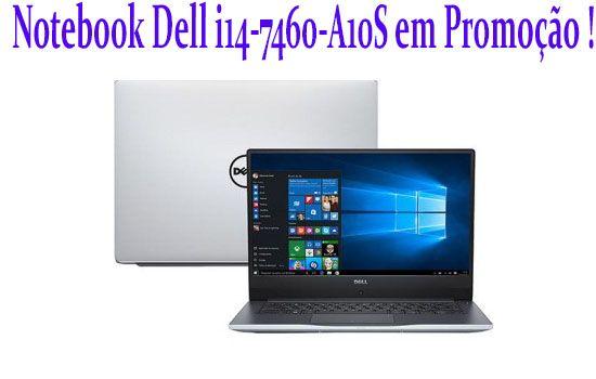 Notebook Dell i14-7460-A10S em Promoção ! Este Dell é um Modelo equipado com Hardwares alta Qualidade, que vai garantir velocidade e Desempenho Gráfico para trabalhar.  submarino: http://acesse.vc/v2/1186cf28bd7 casas bahia: http://acesse.vc/v2/118249184f2 extra: http://acesse.vc/v2/118bade711d ponto frio: http://acesse.vc/v2/118cda5f954