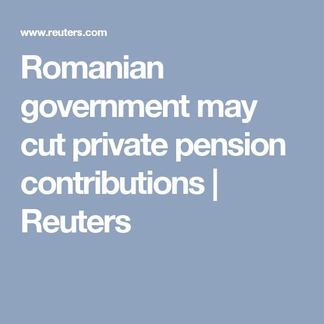 Romanian government may cut private pension contributions | Reuters