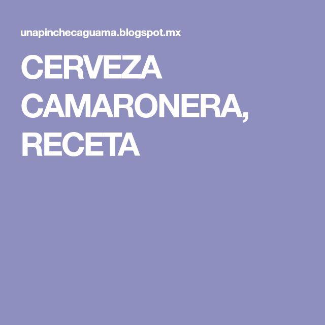 CERVEZA CAMARONERA, RECETA